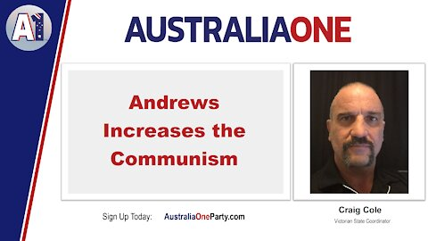 AustraliaOne Party - Andrews Increases the Communism