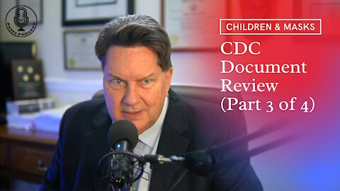 Children & Masks; CDC Document Review (3 of 4) - Ep. 13