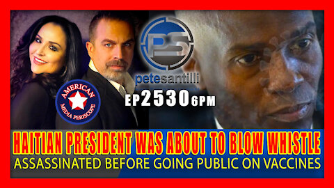 EP 2530-6PM HAITIAN PRESIDENT WAS ASSASSINATED BEFORE BLOWING WHISTLE ON VACCINES