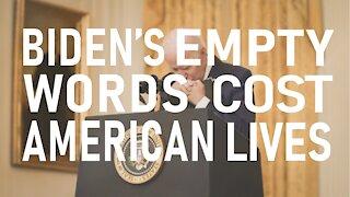 Biden's Empty Words Cost American Lives