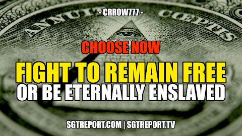 CHOOSE NOW: FIGHT TO REMAIN FREE OR BE ETERNALLY ENSLAVED -- CRROW777
