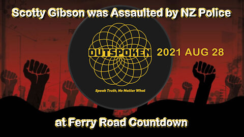 2021 AUG 28 Outspoken with Brad Flutey Scotty Gibson Assaulted at Ferry Road Countdown by NZ Police