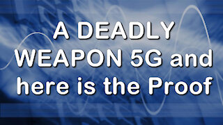2018 APR 12 A DEADLY WEAPON 5G and here is the Proof