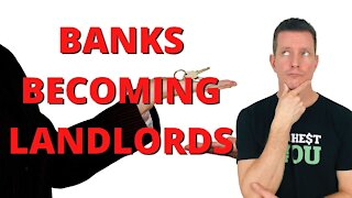 Kiss a Mortgage Goodbye...Banks are NOW Becomig LANDLORD