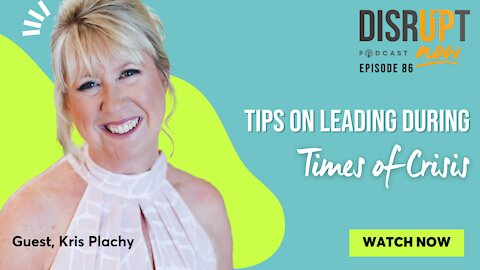 Disrupt Now Podcast Episode 86, Tips On Leading During Times of Crisis