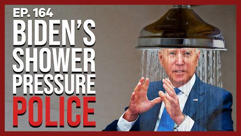 Biden's Shower Pressure Police   Ep. 164