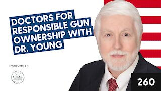 Episode 260: Dr. Robert Young from Doctors for Responsible Gun Ownership
