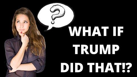 What if Trump did that!? Hmmmm....