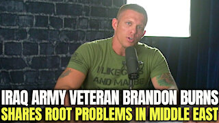Iraq Army Veteran Brandon Burns Shares Root Problems In The Middle East