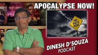APOCALYPSE NOW! Dinesh D'Souza Podcast Ep146