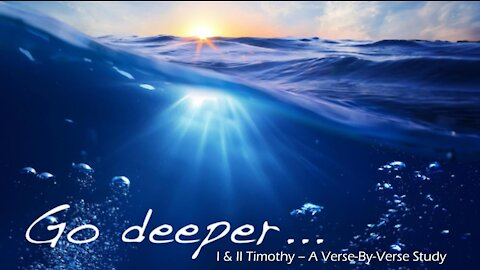 """Wednesday 7PM Bible Study - """"Go Deeper: I & II Timothy - Intro & Chapter 1, Part 1"""""""