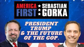 President Trump and the future of the GOP. Chris Buskirk with Sebastian Gorka on AMERICA First