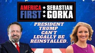 President Trump can't legally be reinstalled. Jenna Ellis with Sebastian Gorka on AMERICA First
