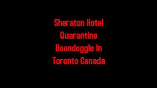 Sheraton Hotel Quarantine Boondoggle In Toronto Canada 2-28-2021