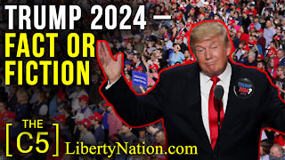 Trump 2024 – Fact or Fiction – C5
