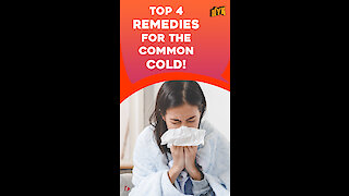 Top 4 Remedies For The Common Cold *