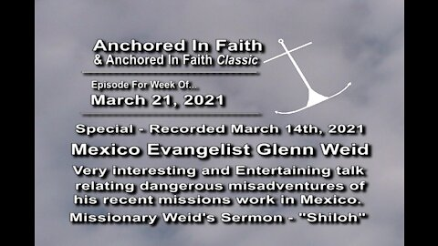 3/21/2021 - AIFGC #1231 –Glenn Weid- Entertaining & riveting talk - recent Mexico missions work