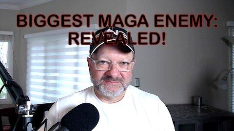 BIGGEST MAGA ENEMY: REVEALED!