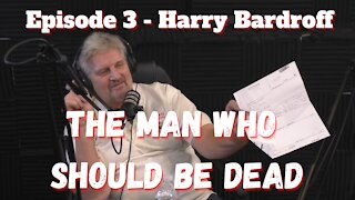 The Man Who Should Be Dead - Harry Bardroff - Episode 3