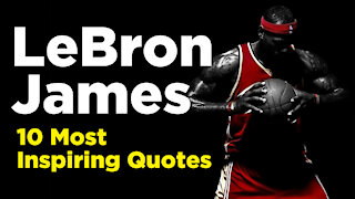 10 Most Inspiring Quotes from Lebron James