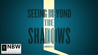 Seeing Beyond the Shadows (Hebrews 9:1-15)