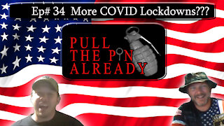 Pull the Pin Already (Episode # 34): More COVID Lockdowns????