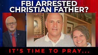 FlashPoint: Christian Father Arrested? It's Time to Pray...
