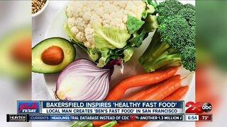 """Foodie Friday: Bakersfield inspires """"health fast food"""""""