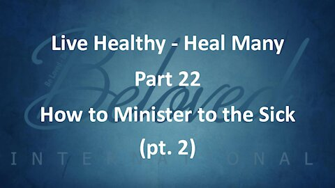 """Live Healthy - Heal Many (part 22) """"How to Minister to the Sick (part 2)"""""""