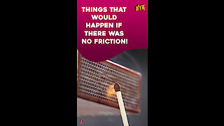 What if there was no friction? *