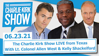 The Charlie Kirk Show LIVE from Texas—With Lt. Colonel Allen West & Kelly Shackelford   6.23.21