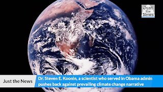 Scientist who served in Obama admin pushes back against prevailing climate change narrative