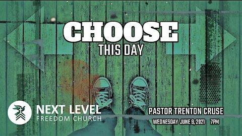 Choose This Day - Pastor Trenton Cruse (6/13/21)