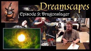 Dreamscapes Episode 9: Dragonslayer
