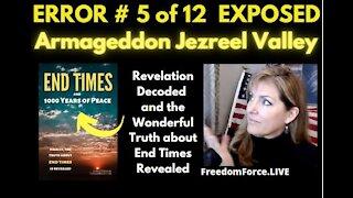 END TIMES DECEPTION ERROR # 5 OF 12 EXPOSED! ARMAGEDDON JEZREEL VALLEY 5-19-21 *