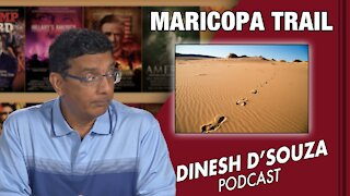 MARICOPA TRAIL Dinesh D'Souza Podcast Ep134