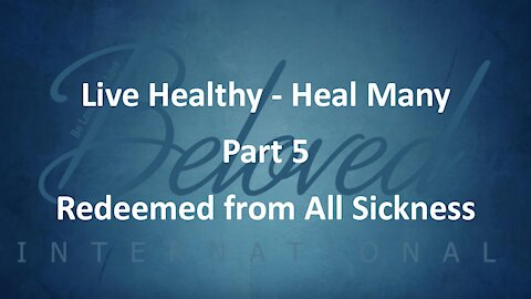 """Live Healthy - Heal Many (part 5) """"Redeemed from All Sickness"""""""