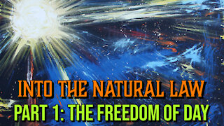 Into the Natural Law Part 1: The Freedom of Day