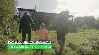 Viviendo fuera del sistema: La familia ecológica