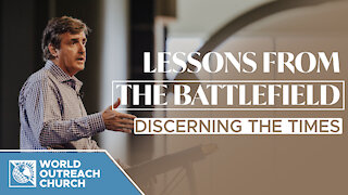 Lessons From The Battlefield [Discerning The Times]