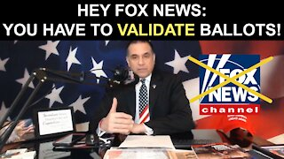 Hey Fox News: You Have to Validate Ballots!