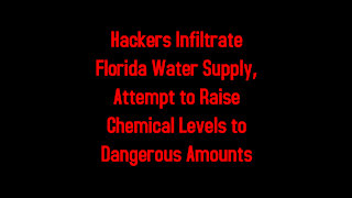 Hackers Infiltrate Florida Water Supply, Attempt to Raise Chemical Levels to Dangerous Amounts