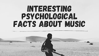 Some Interesting Psychological Facts About Music