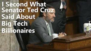 I Second What Senator Ted Cruz Said About Big Tech Billionaires