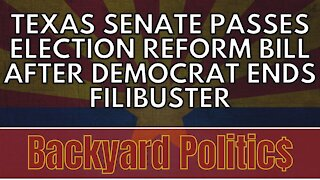 Texas Senate Passes Election Reform Bill After Democrat Ends Filibuster
