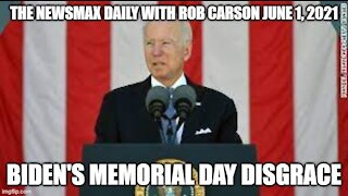 THE NEWSMAX DAILY WITH ROB CARSON JUNE 1, 2021! MEMORIAL DAY DISGRACE