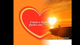 Good morning my passion, sleep well? I wish you a in love day! [Quotes and Poems]