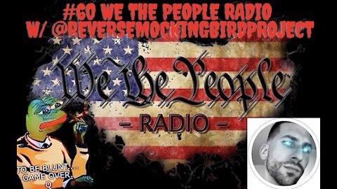 #60 We The People Radio w/ @ReverseMockingbirdProject