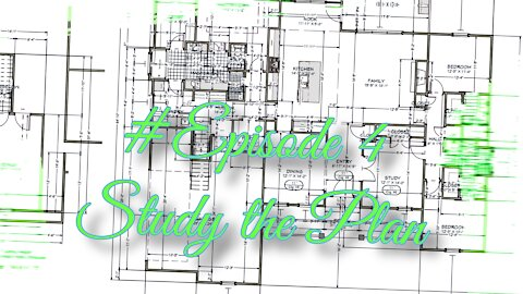 How To: Having A Home Built - Episode 4 - Study the Plan