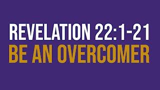 Revelation 22:1-21: Be an overcomer